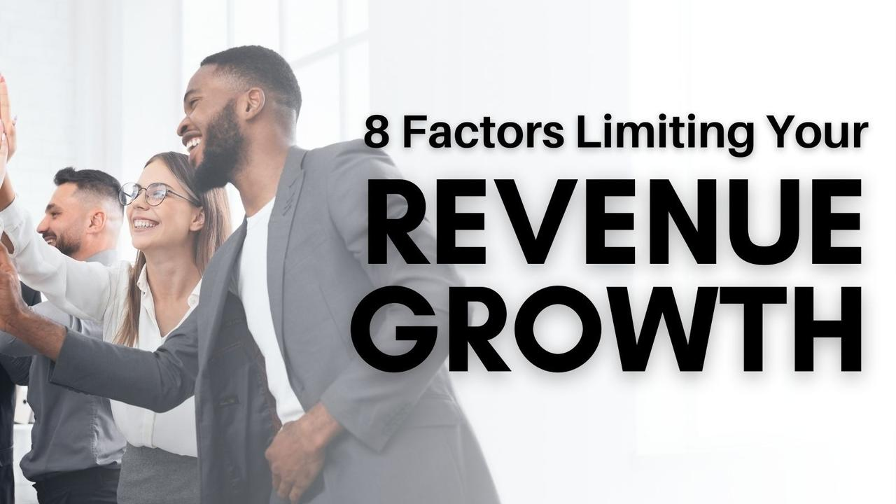 The 8 Factors Limiting Your Revenue Growth
