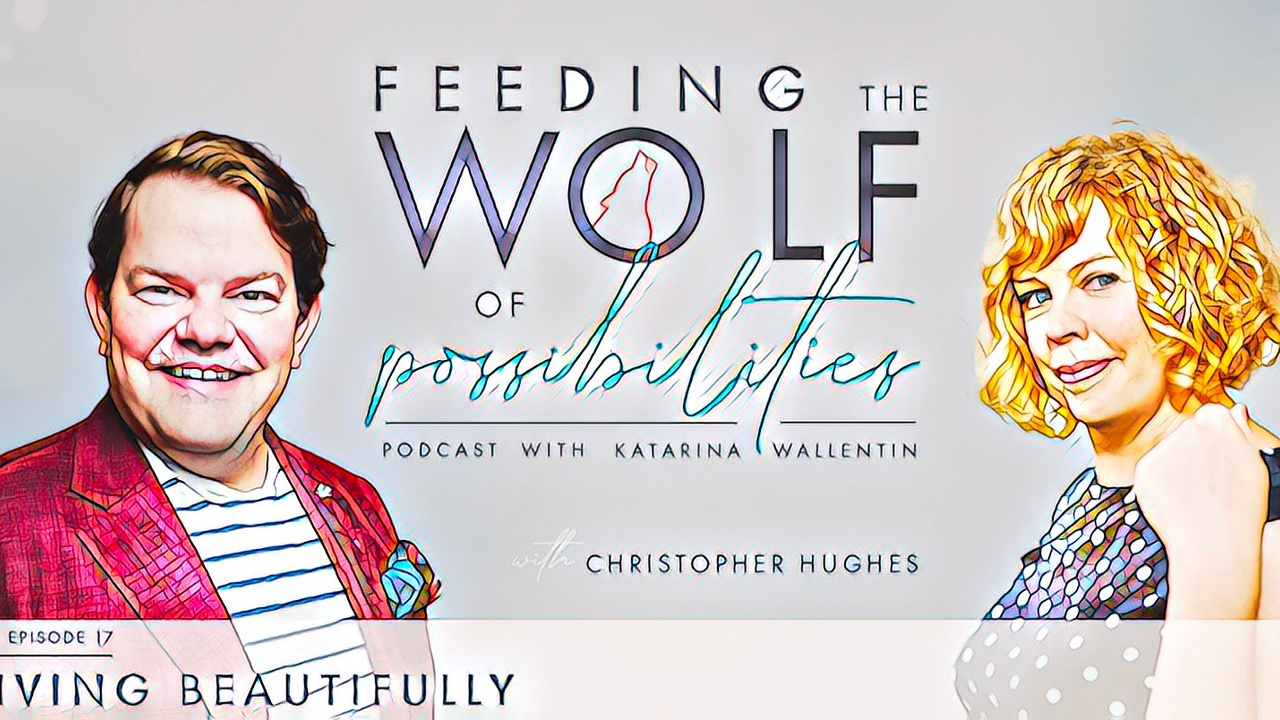 Living Beautifully Feeding the Wolf of Possibilities Podcast