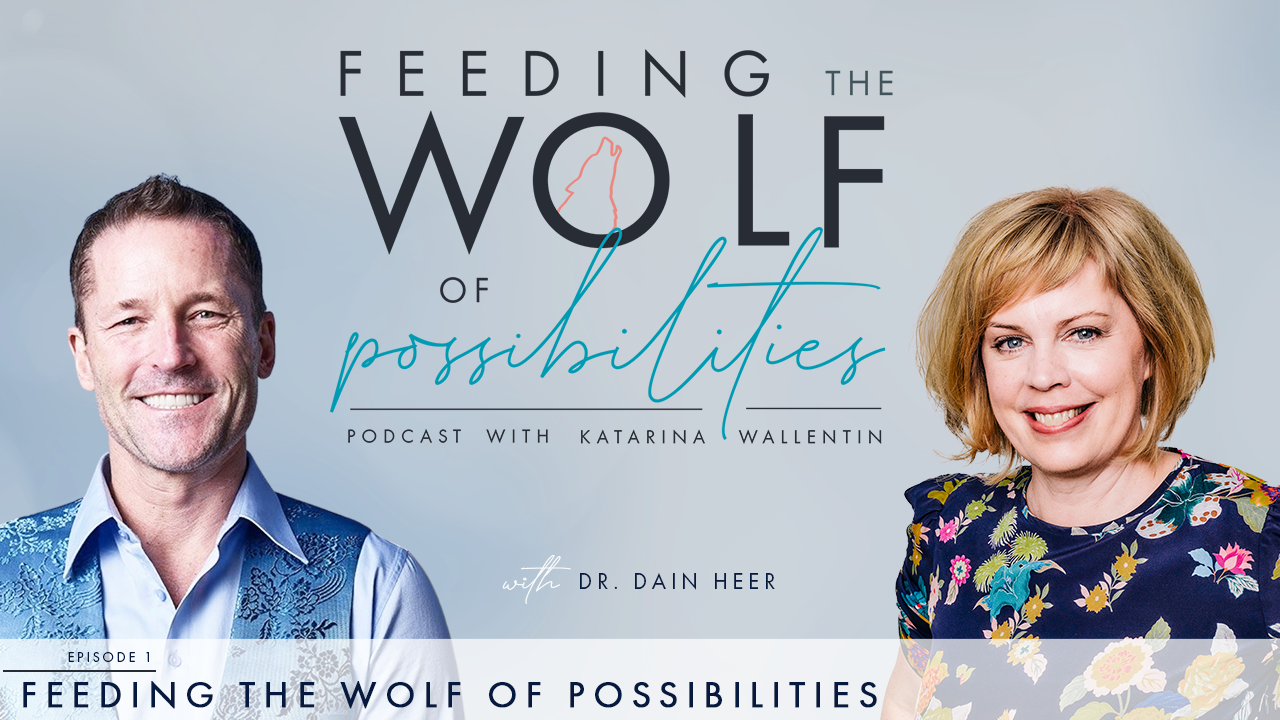 Feeding the Wolf of Possibilities with host Katarina Wallentin & guest Dr. Dain Heer
