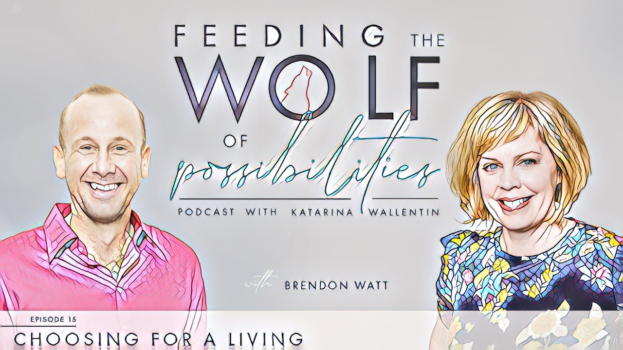 Choosing for A Living Feeding the Wolf of Possibilities Podcast