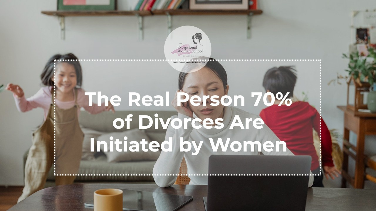 The Real Person 70% of Divorces Are Initiated by Women