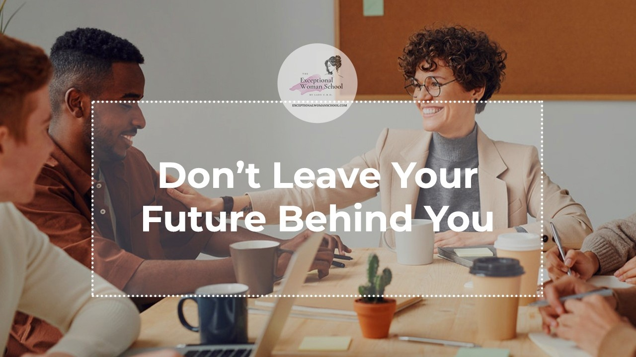 Don't Leave Your Future Behind You!