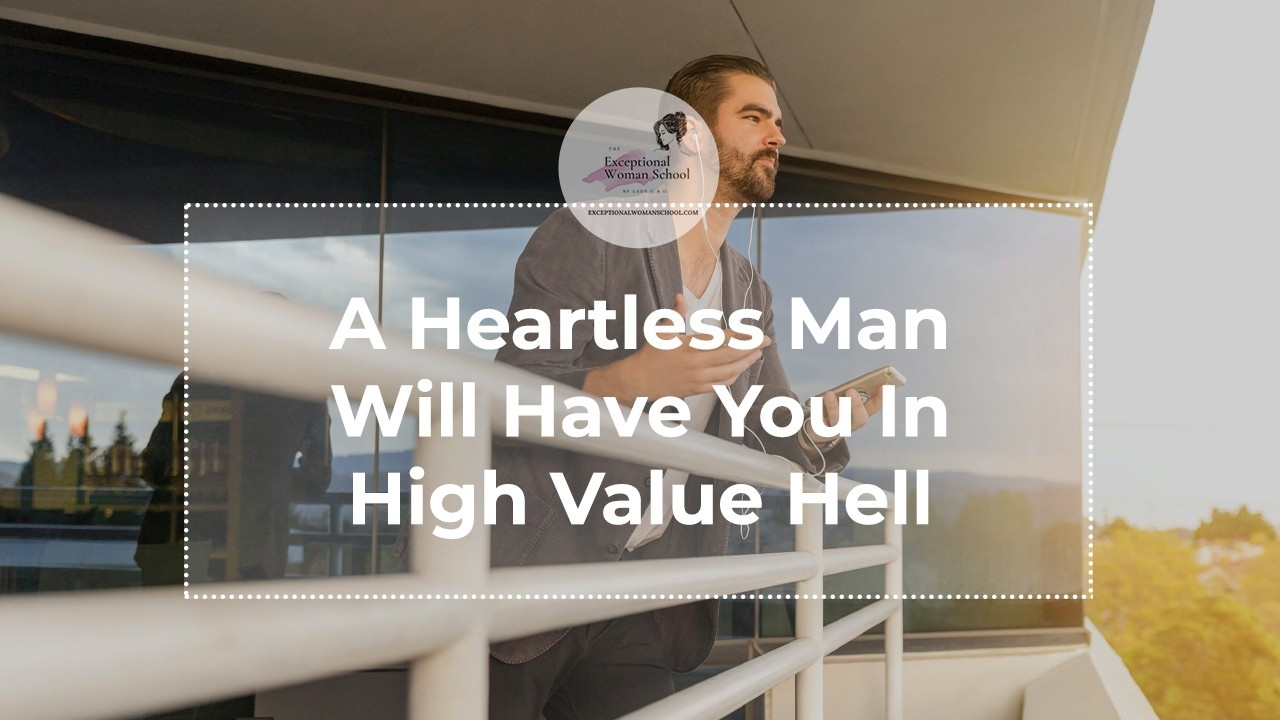 A Heartless Man Will Have You in High Value Hell