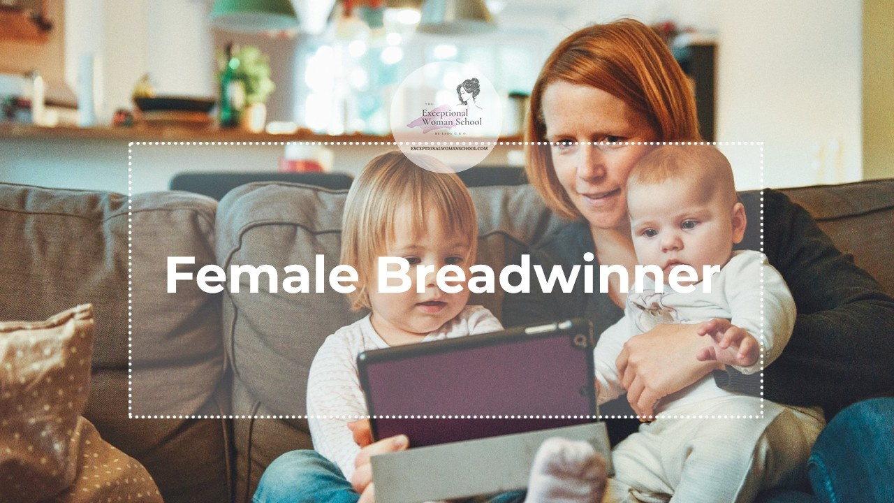 The Truth About the Female Breadwinner and How To Win It!