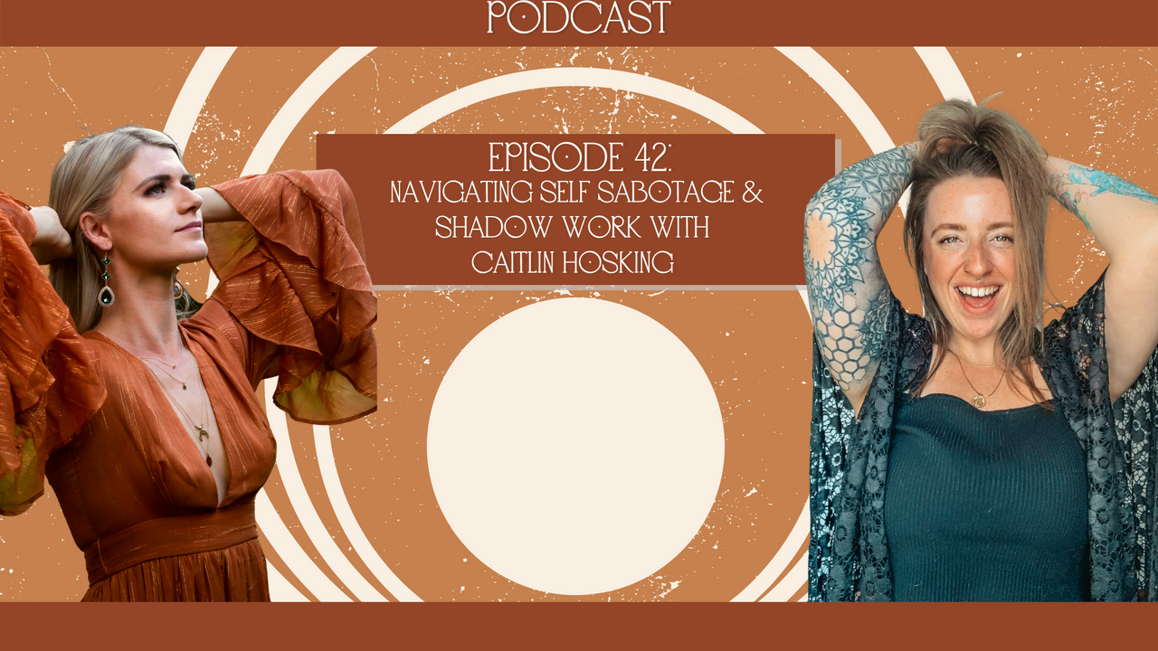 Navigating self sabotage & shadow work with Caitlin Hosking