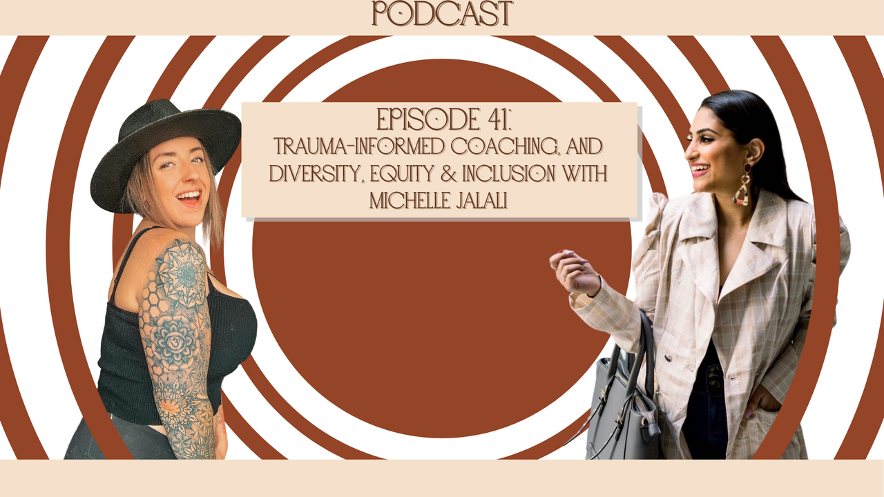 Episode 41: Trauma-informed coaching, and diversity, equity & inclusion with Michelle Jalali - Pt. 1