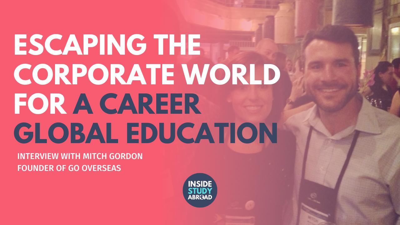 Leaving Corporate World Career in International Travel - Mitch Gordon - Inside Study Abroad