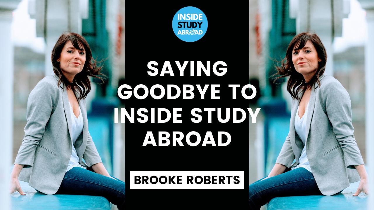 Goodbye Study Abroad - Brooke Roberts - Inside Study Abroad