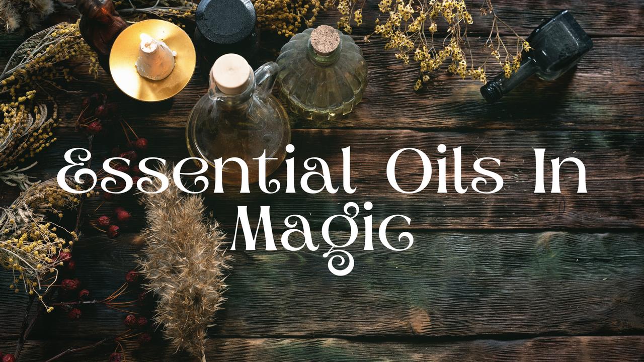 Essential Oils In Magic