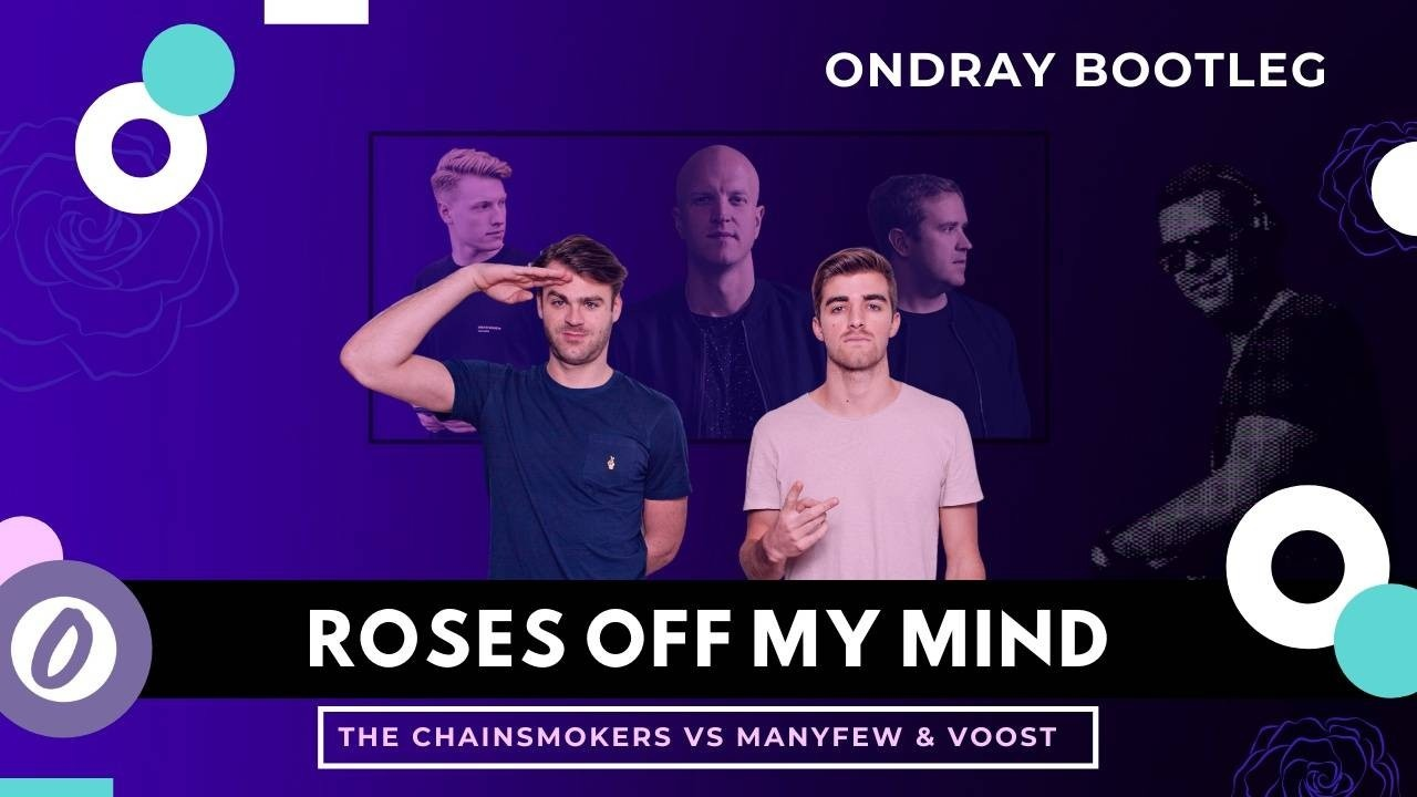 The Chainsmokers, ManyFew, Voost, Roses, Off My Mind, Roses Off My Mind, Ondray, Ondray Bootleg, Remix, Ondray Remix
