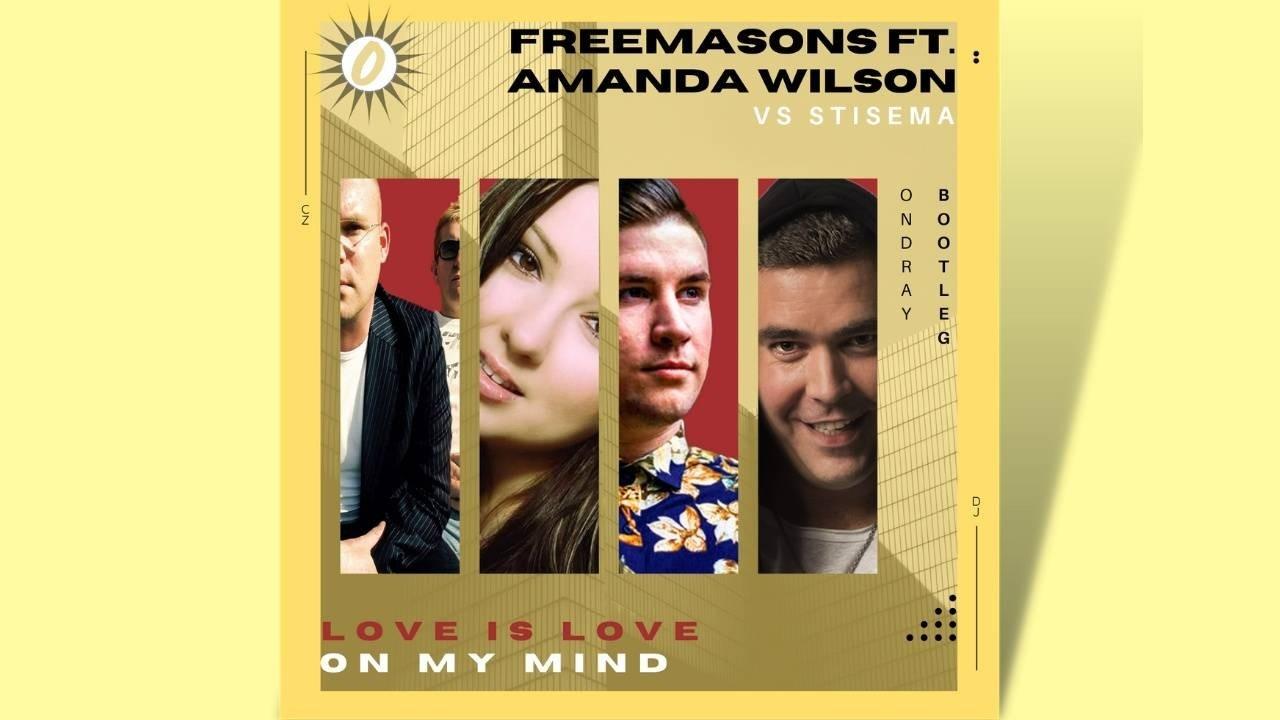 Freemasons, Ft., Amanda Wilson. Vs. Stisema, Love Is Love, Love On My Mind, Love is Love On My Mind, Ondray, Ondray Bootleg, Bootleg