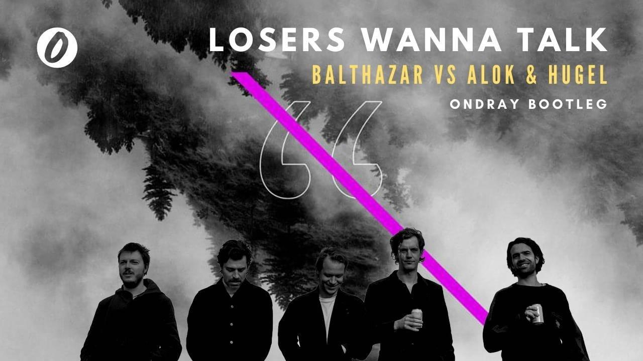 Balthazar, Balthazar Band, Alok, Dj Alok, Alok Music, Hugel, Dj Hugel, Losers, I don't wanna talk, Losers Wanna Talk, Ondray, Ondray Bootleg, Remix, Ondray Remix
