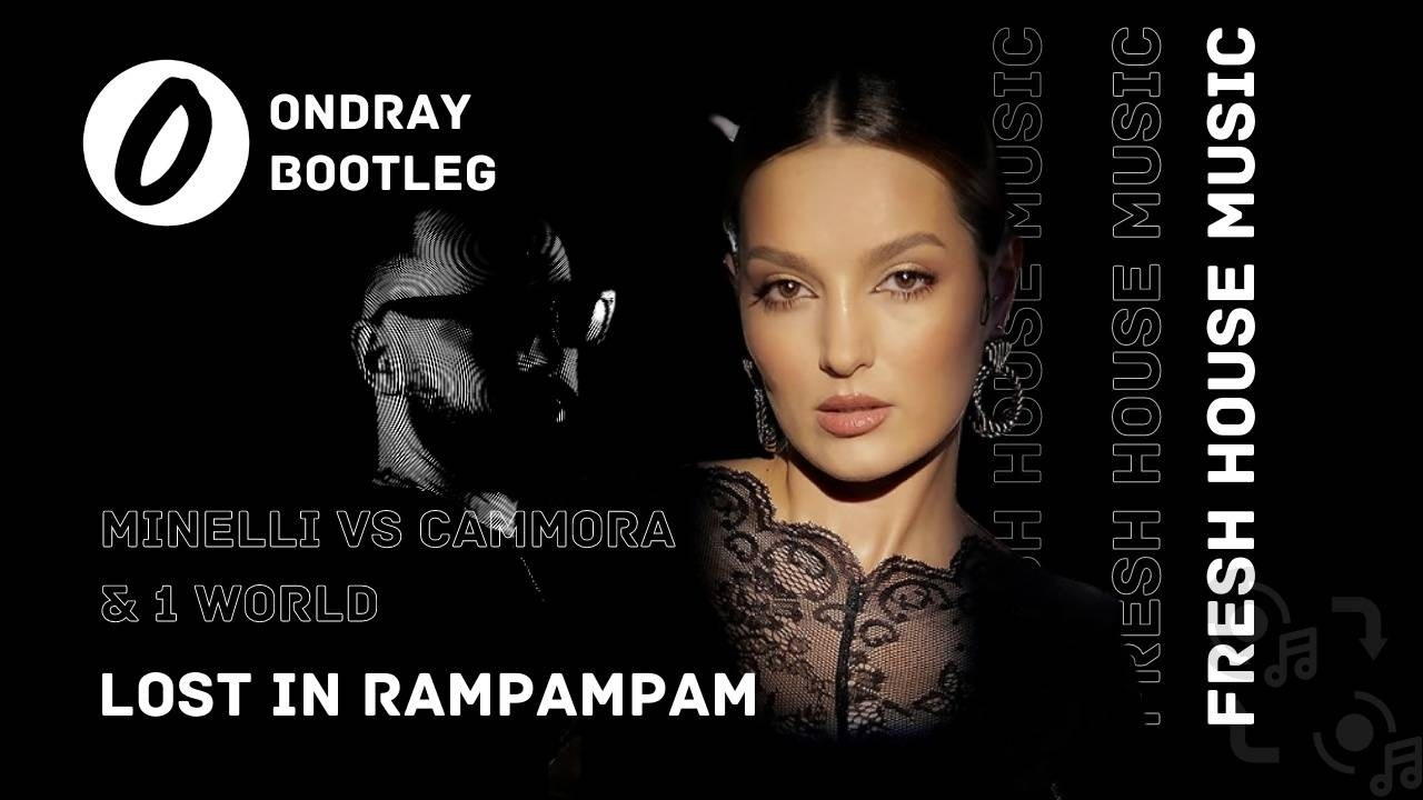 Minelli, Cammora, 1 World, Lost in Music, Rampampam, Lost In Rampampam, Ondray, Ondray Bootleg, Remix,Remixes