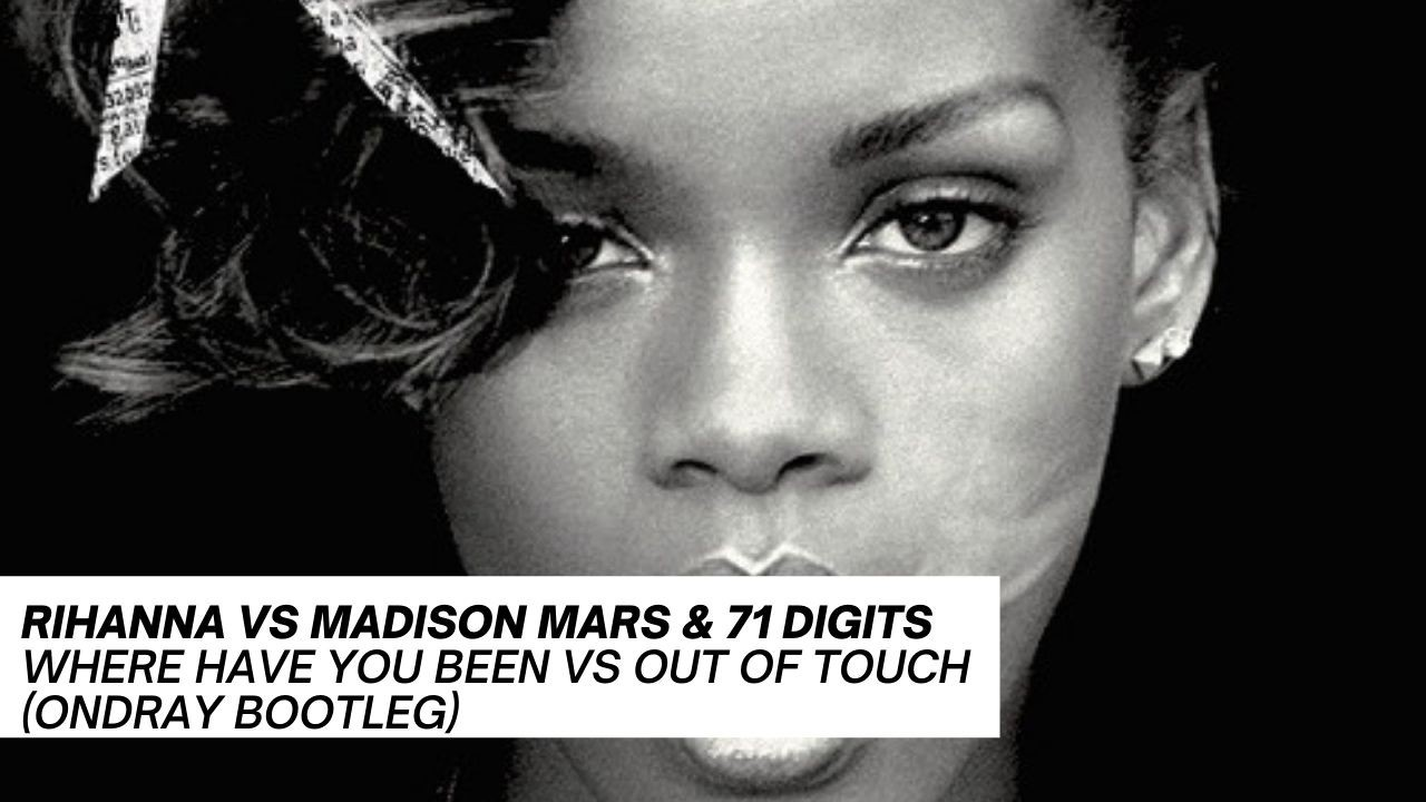 Rihanna,vs,Madison,Mars,&,71,Digits,Where,Have,You,Been,Vs,Out,of,Touch,Ondray,Bootleg