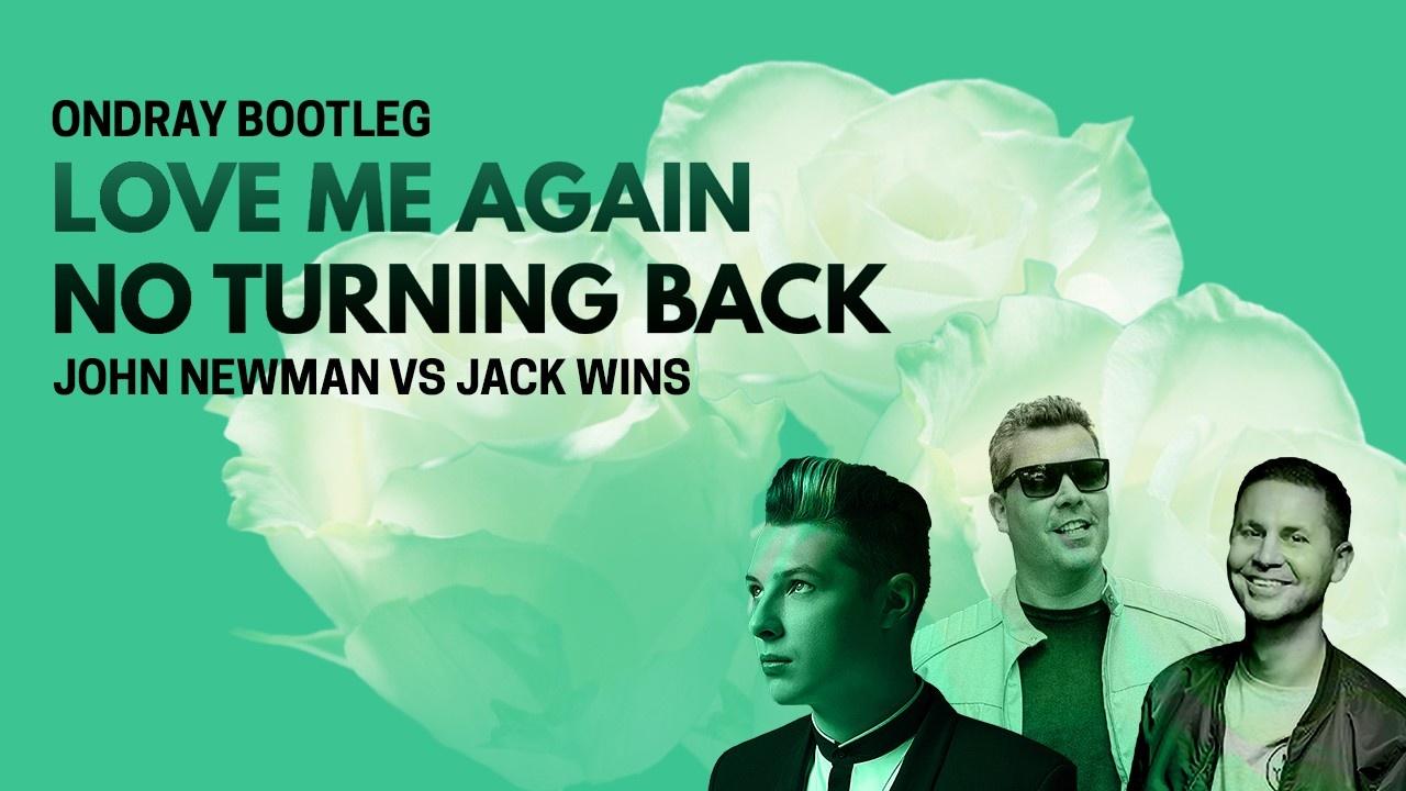 John Newman, Jack Wins, Love Me Again, No Turning Back, Love Me Again No Turning Back, Ondray, Ondray Bootleg