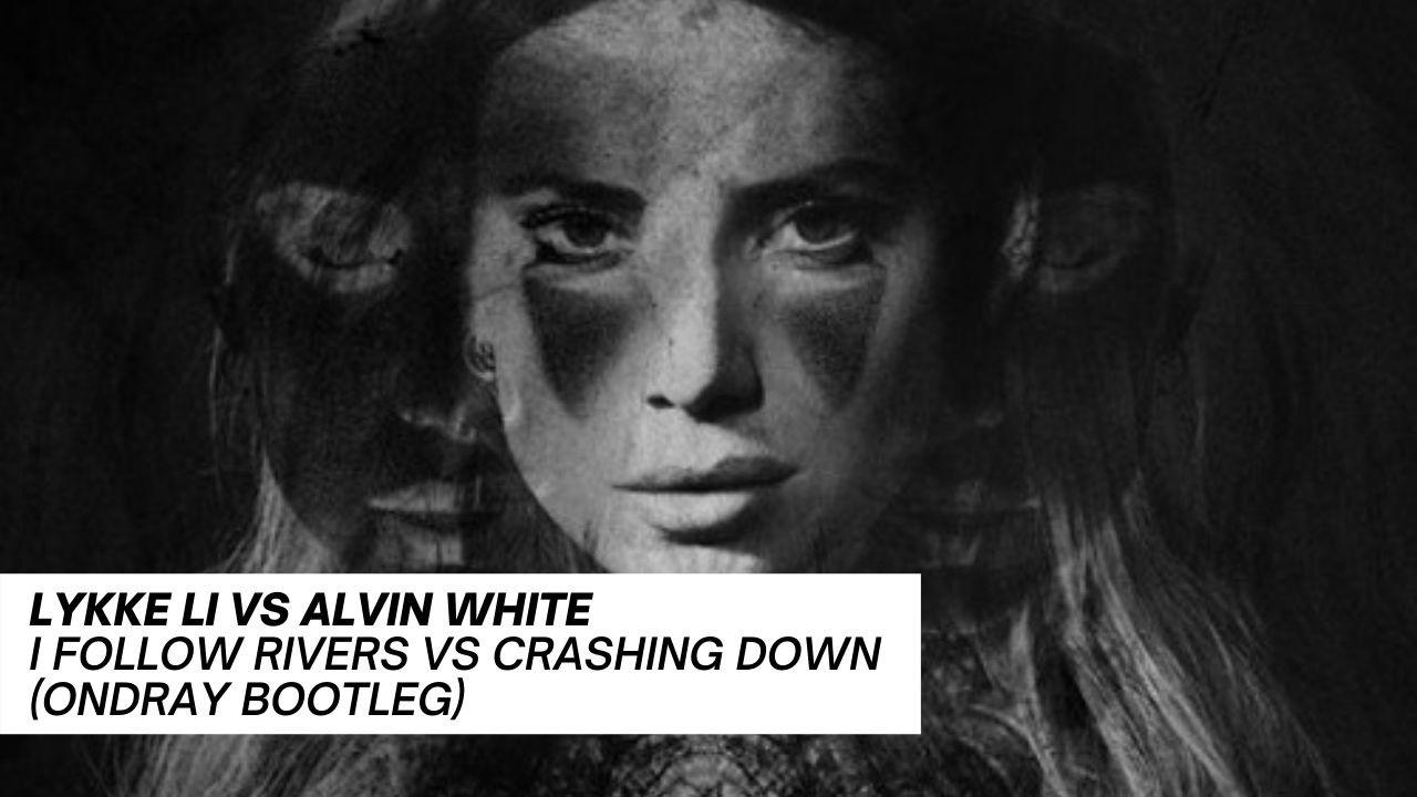 Lykke,Li,Alvin,Whitte,I,Follow,Crashing,Down,Ondray,Bootleg