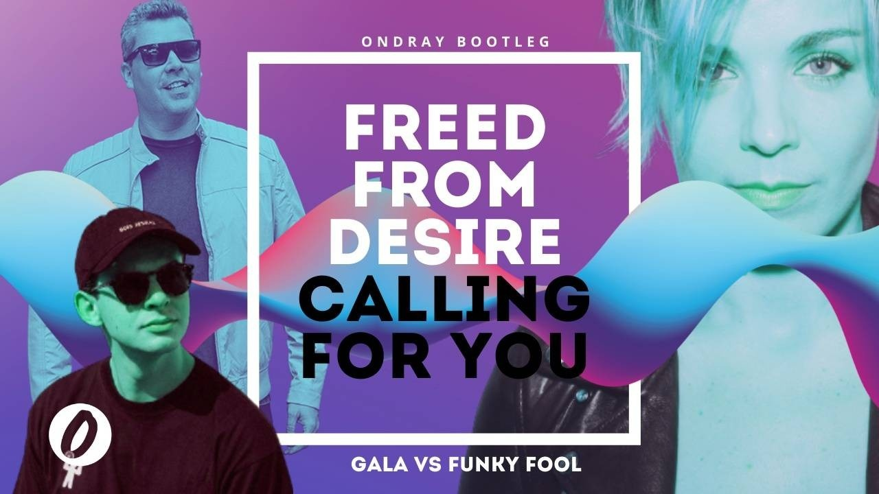 Gala, Funky Fool, Freed From Desire, Calling For You, Freed From Desire Calling For You, Ondray, Ondray Bootleg