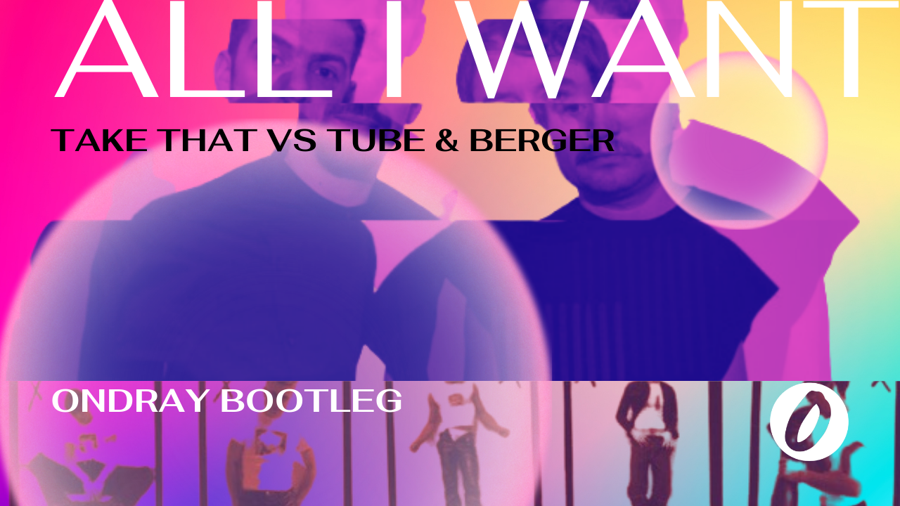 Take That, Tube & Berger, All I Want, Could It Be Magic, Ondray, Ondray Bootleg