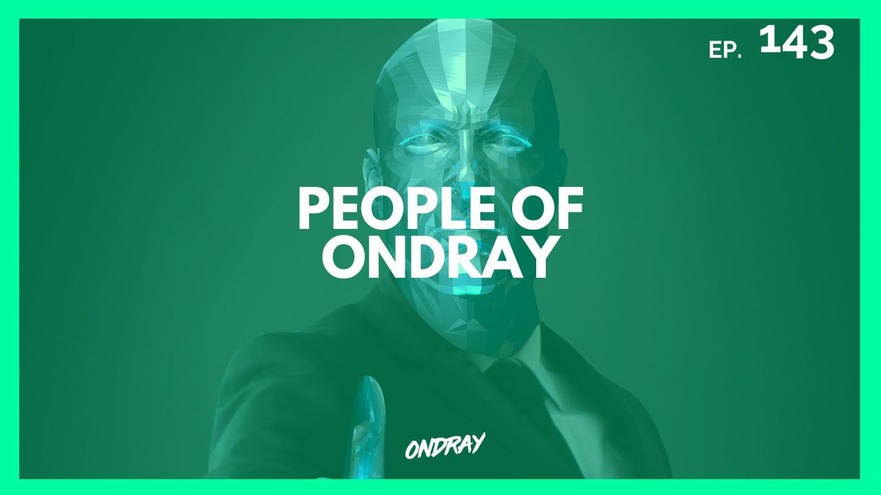 PEOPLE OF ONDRAY 143