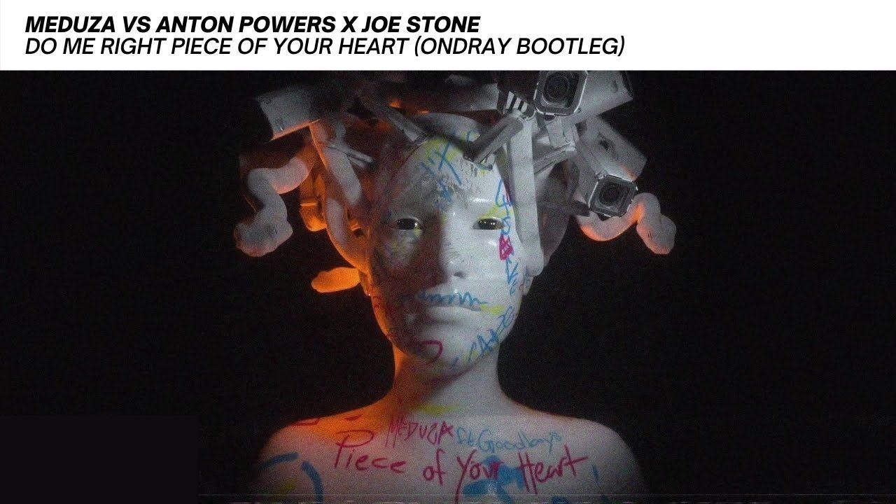 Meduza,Anton,Powers,Joe,Stone,Do,Me,Right,Piece,Of,Your,Heart,Ondray,Bootleg