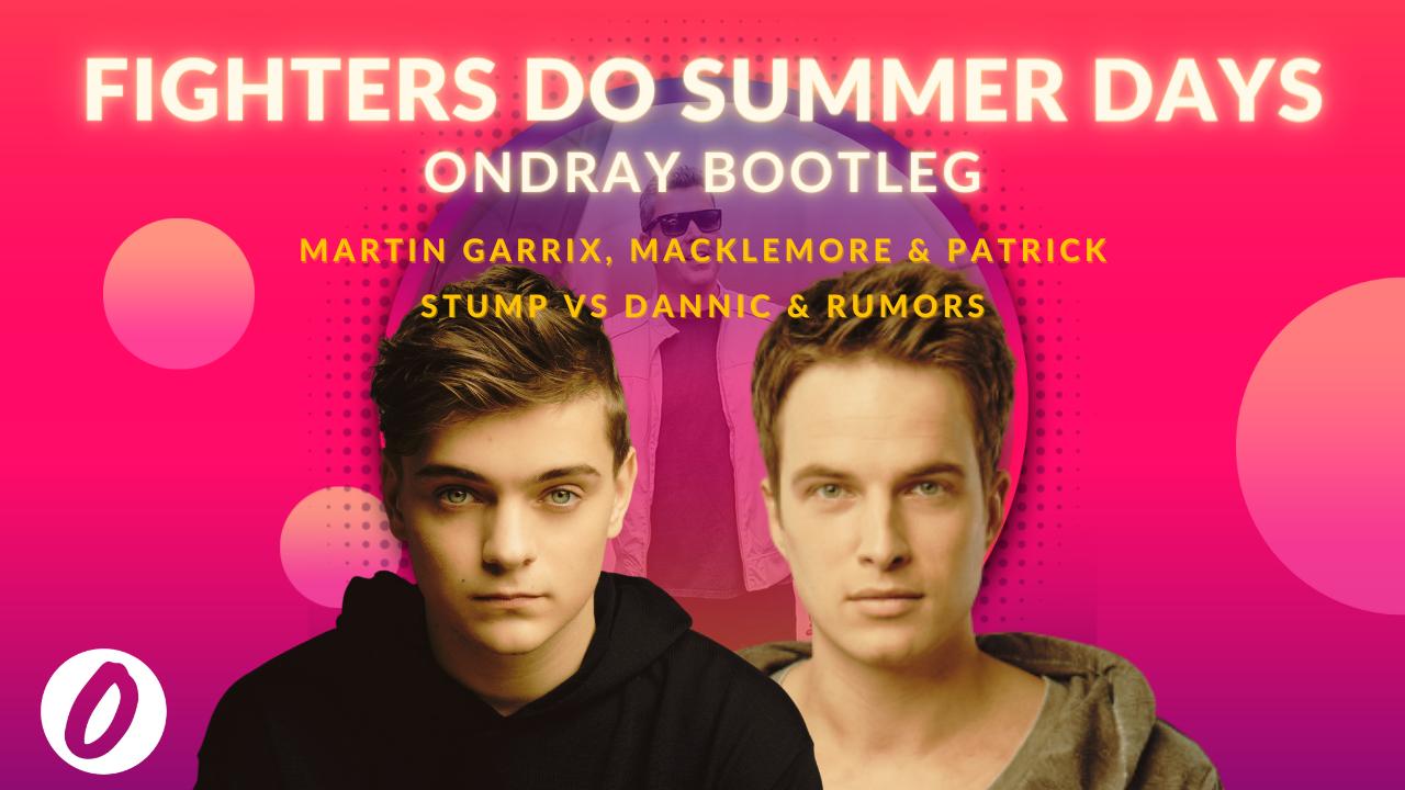 Martin Garrix, Macklemore, Patrick Stump, Fall Out Boy, Summer Days, Dannic, Rumors, Fighters Do, Ondray, Ondray Bootleg, Ondray Remix, Bootleg, Remix, Remixes
