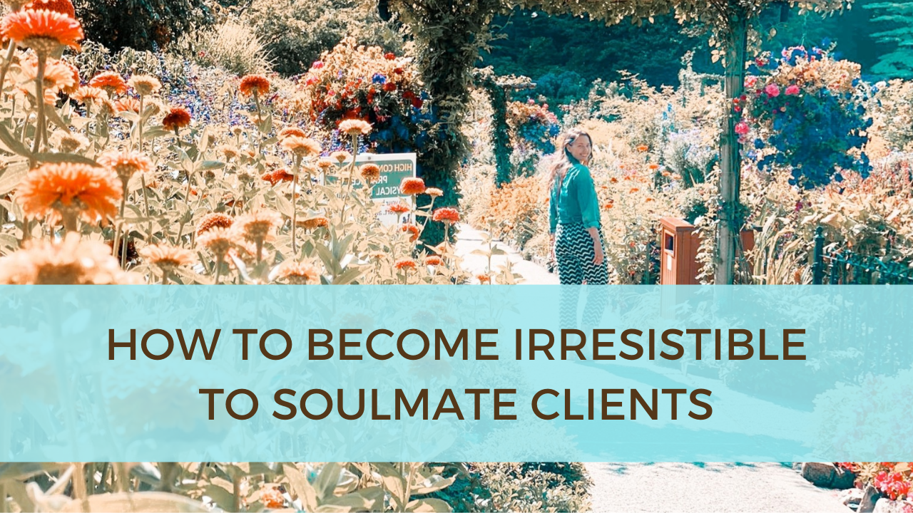 How to become irresistible to your soulmate clients