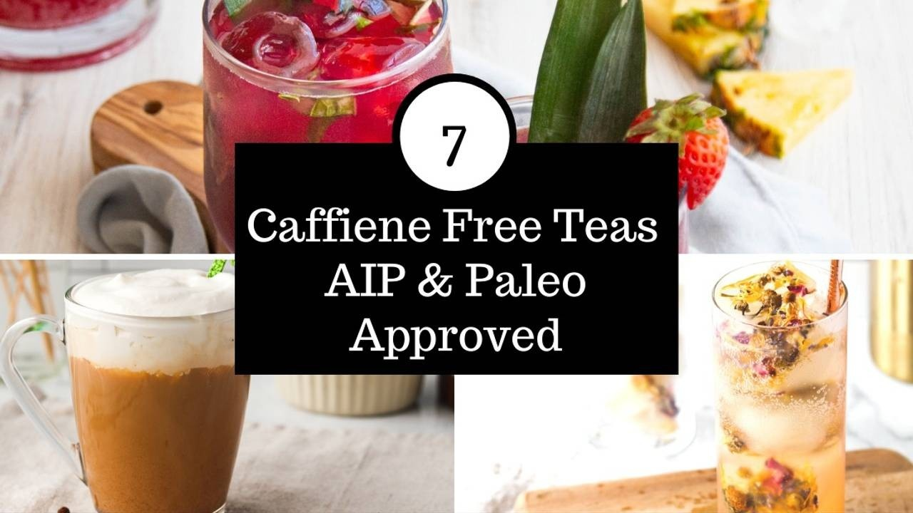 7 Caffeine Free Teas AIP & Paleo approved