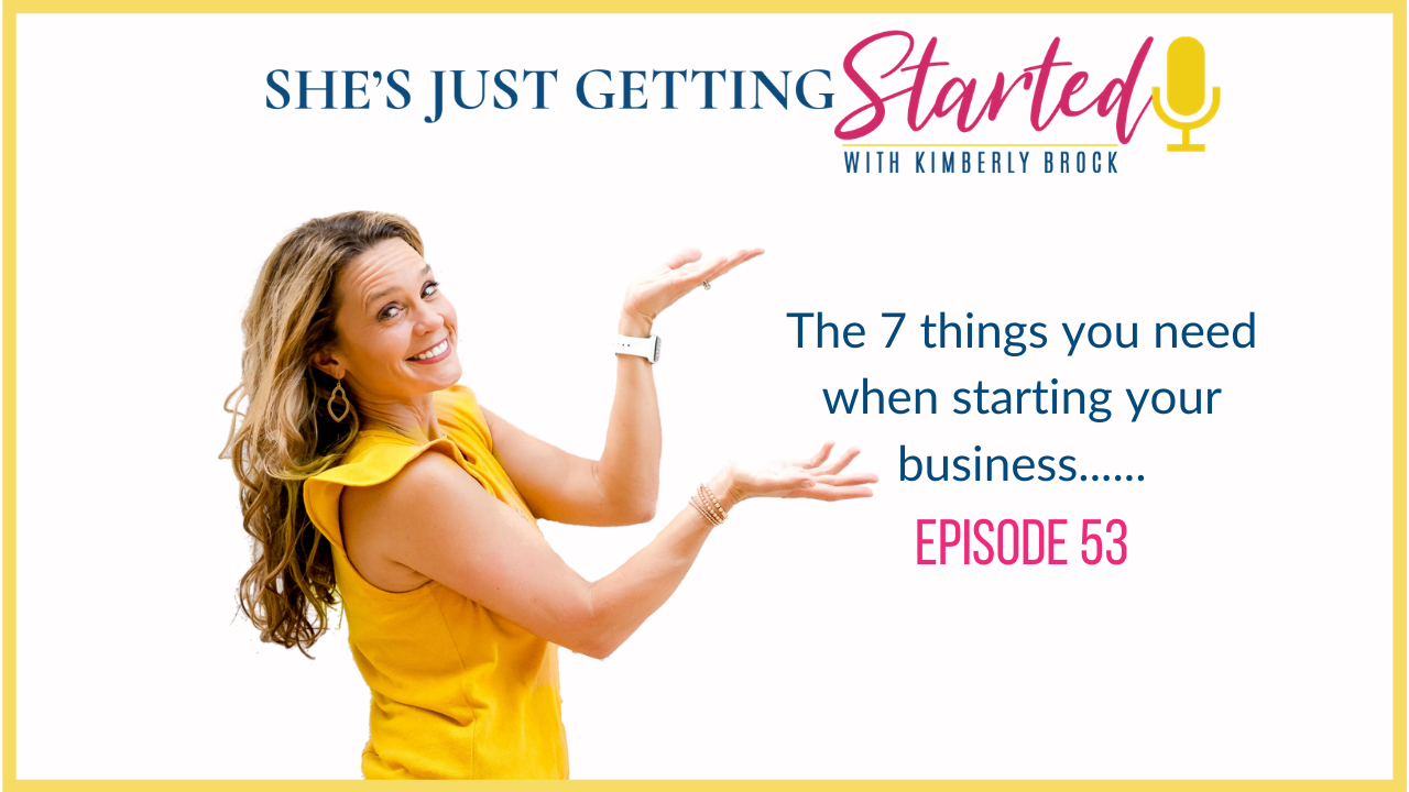 She's Just Getting Started Podcast: 7 Things you need when starting your busienss