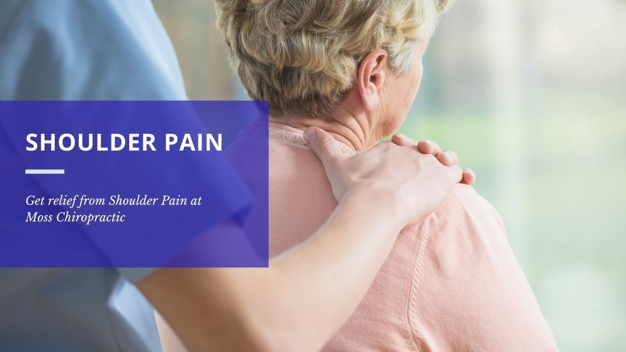 find shoulder pain relief at Moss Chiropractic