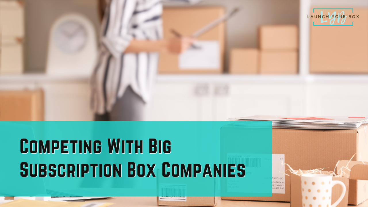 How to compete with big subscription box companies