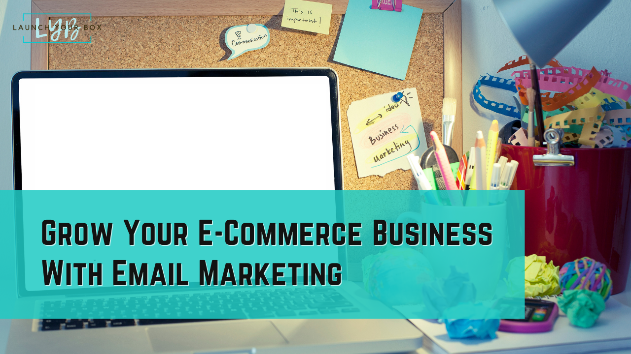 Grow Your E-Commerce Business With Email Marketing
