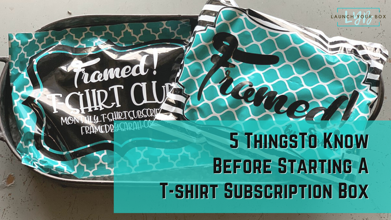 5 Things To Know Before Starting A T-shirt Subscription Box
