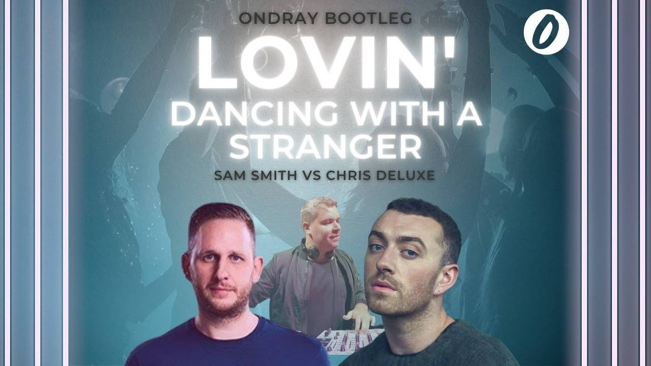 Sam Smith, Dancing With A Strange, Chris Deluxe, Lovin' You, Lovin' Dancing With A Stranger, Ondray, Bootleg, Ondray Bootleg, Remix, Ondray Remix