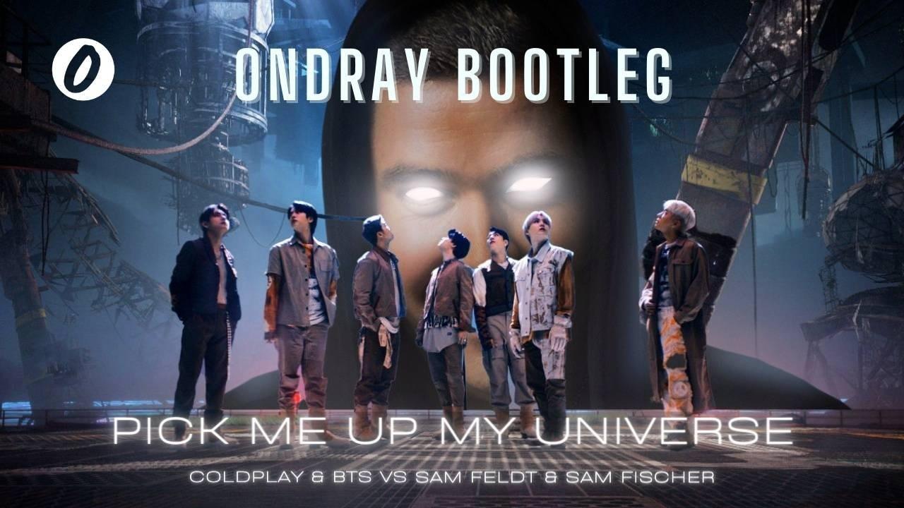 Coldplay, BTS, Sam Feldt, Sam Fischer, Pick Me Up, My Universe, Pick Me Up My Universe, Ondray, Bootleg, Ondray Bootleg