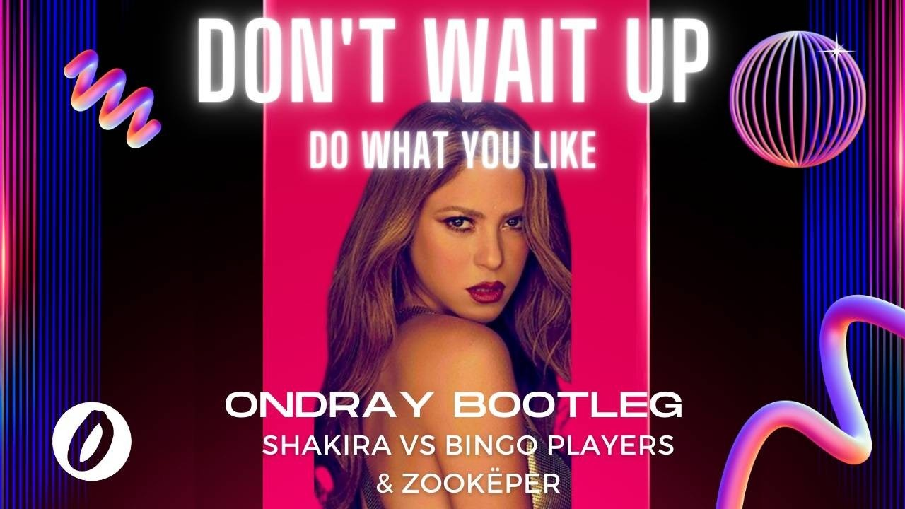 Shakira, Bingo Players, Zookëper, Don't Wait Up, Do What You Like, Don't Wait Up Do What You Like, Ondray, Ondraymusic, Ondrayremix, Ondray Bootleg, Bootleg, Housemusic