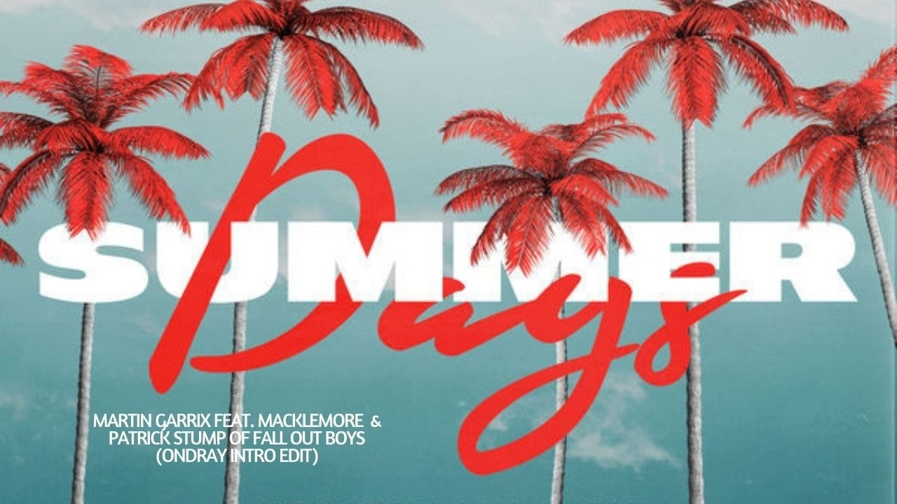 Martin Garrix, Macklemore, Patrick Stump, Summer Days, Ondray Intro Edit