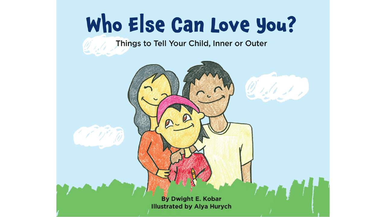 Who Else Can Love You?: Things to Tell Your Child, Inner or Outer by Dwight E. Kobar