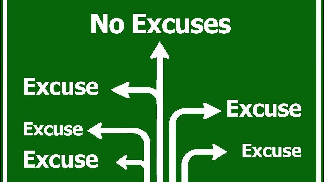 Excuses, excuses. No excuses!