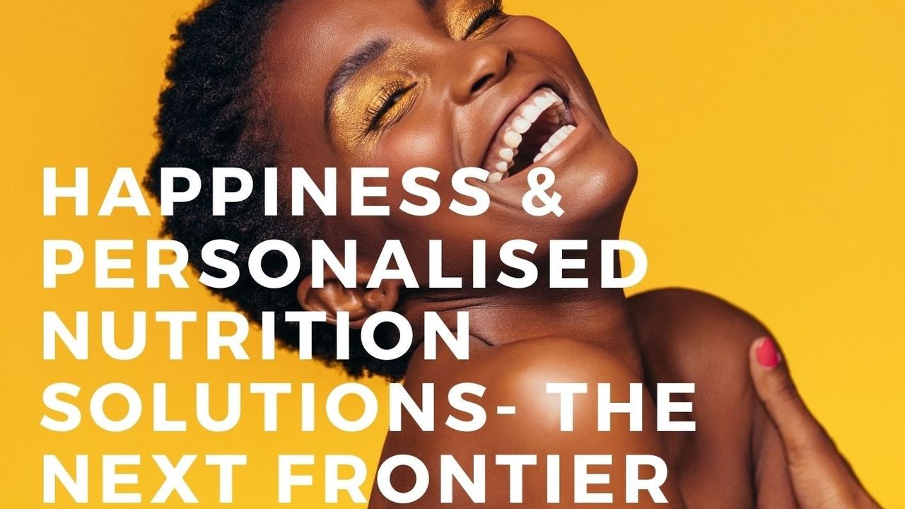 Happiness and personalised nutrition - the next frontier