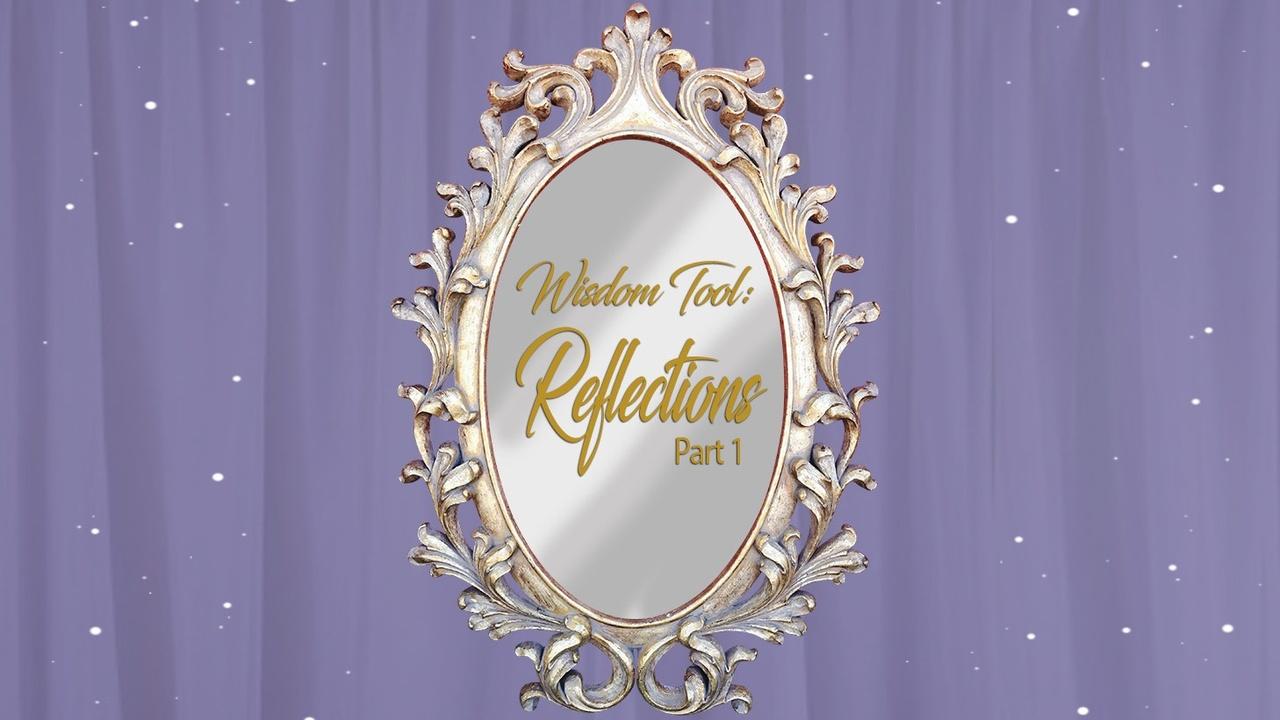 Wisdom Tool: Reflections