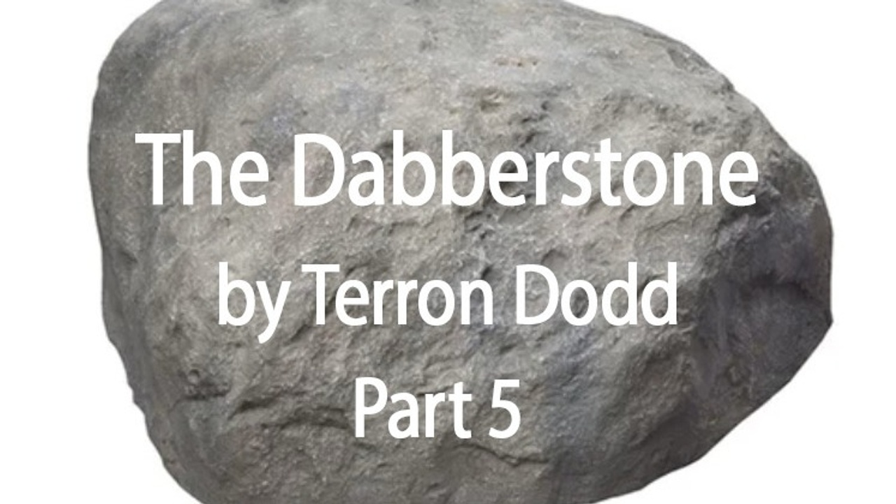 THE DABBERSTONE - Part Five