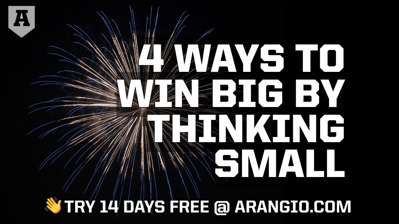 4 Ways to Win Big By Thinking Small