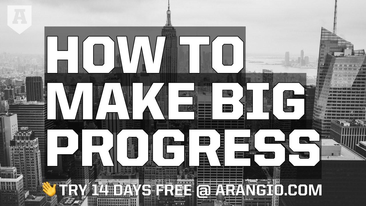 How to Make Big Progress