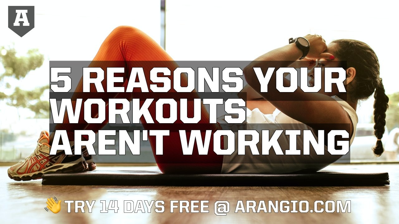 5 Reasons Your Workouts Are Not Working