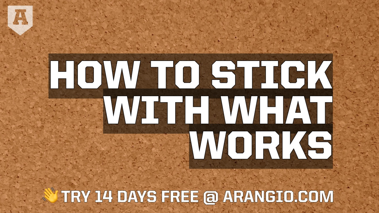 How to Stick with What Works
