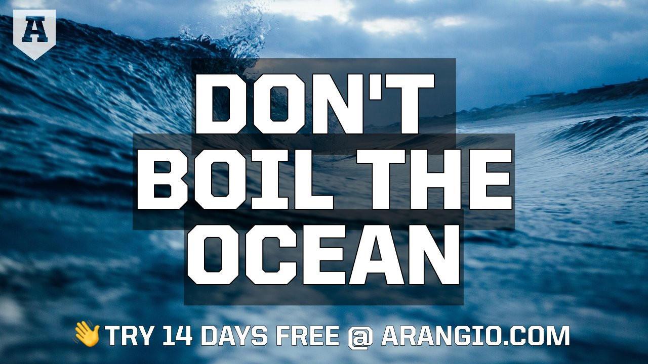 Don't Boil the Ocean