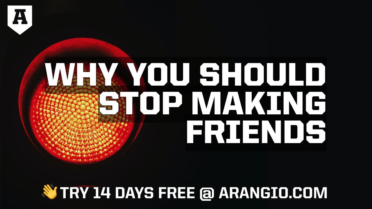 Stop Making Friends