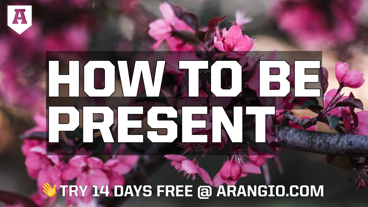 How to Be Present