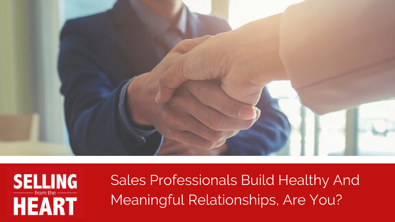 Sales Professionals Build Healthy And Meaningful Relationships, Are You?