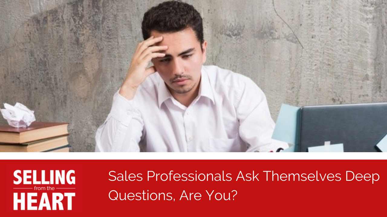 Sales Professionals Ask Themselves Deep Questions, Are You?